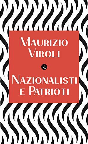 Maurizio Viroli   -Riscopre-  'Nazionalisti e Patrioti'  distinguendo le InnescheContraddizioni